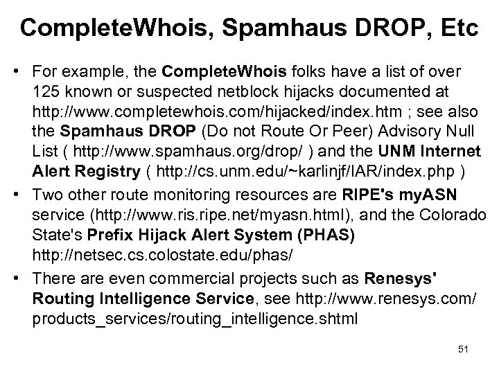 Complete. Whois, Spamhaus DROP, Etc • For example, the Complete. Whois folks have a