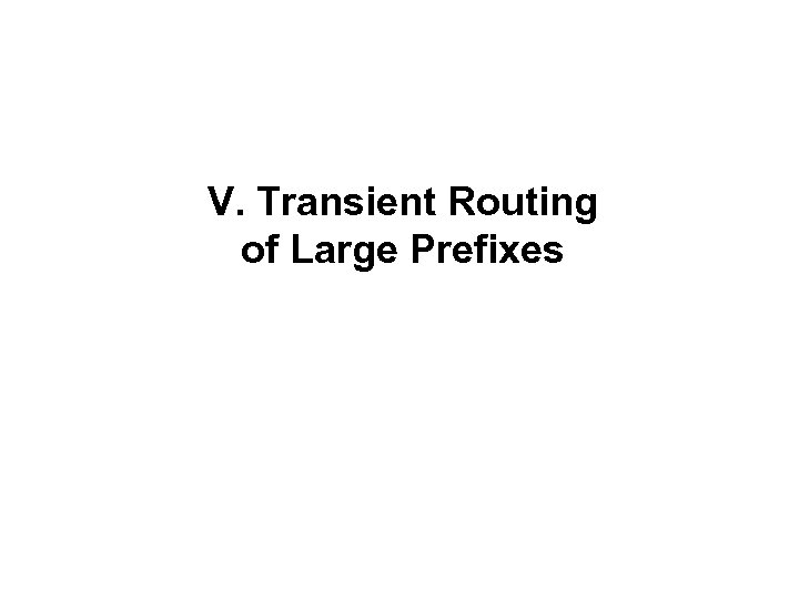 V. Transient Routing of Large Prefixes