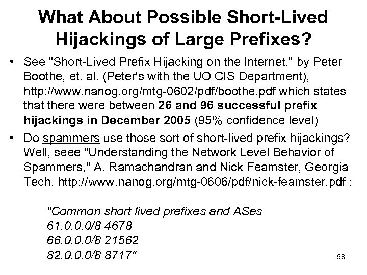 What About Possible Short-Lived Hijackings of Large Prefixes? • See