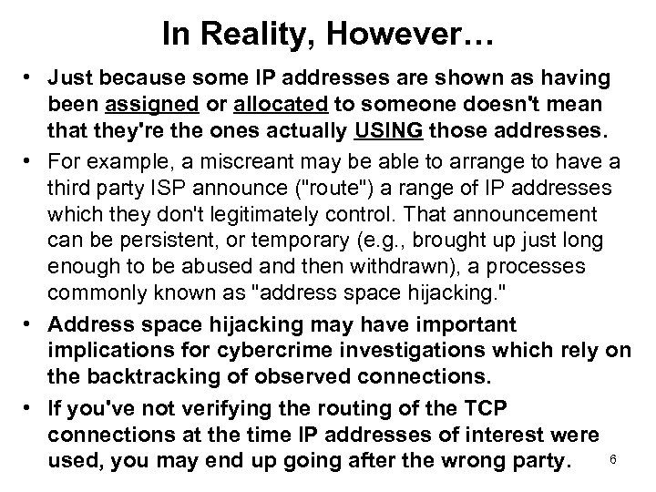 In Reality, However… • Just because some IP addresses are shown as having been