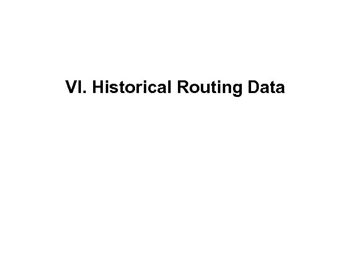 VI. Historical Routing Data