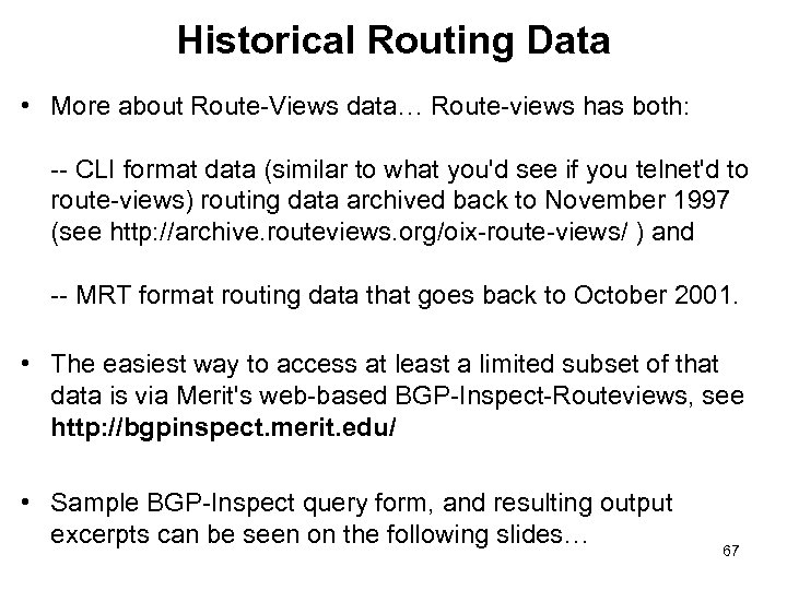 Historical Routing Data • More about Route-Views data… Route-views has both: -- CLI format