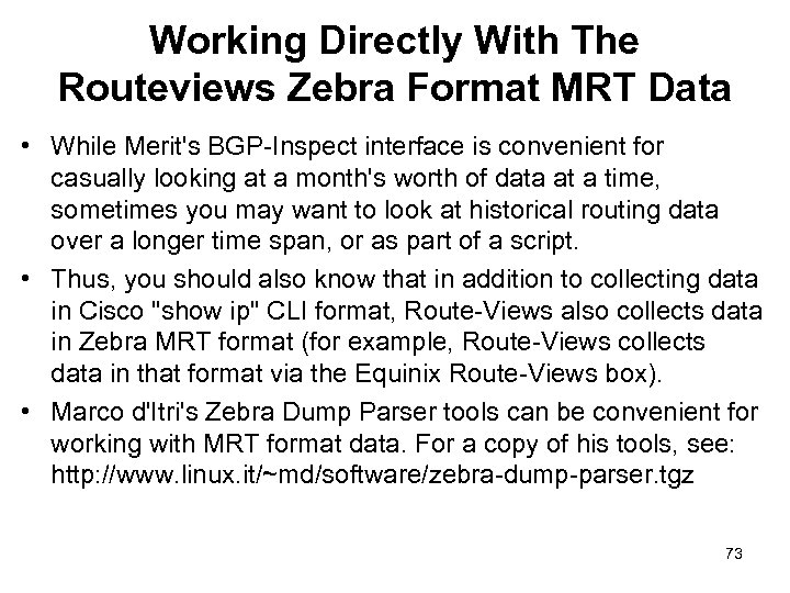 Working Directly With The Routeviews Zebra Format MRT Data • While Merit's BGP-Inspect interface