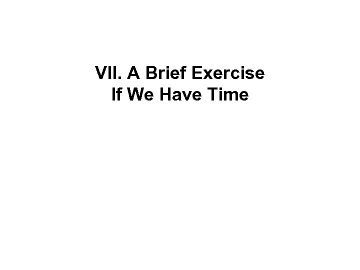 VII. A Brief Exercise If We Have Time