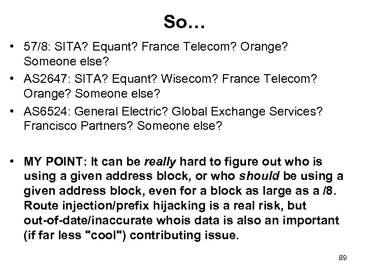So… • 57/8: SITA? Equant? France Telecom? Orange? Someone else? • AS 2647: SITA?