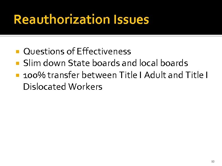 Reauthorization Issues Questions of Effectiveness Slim down State boards and local boards 100% transfer