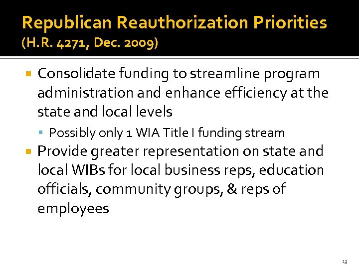 Republican Reauthorization Priorities (H. R. 4271, Dec. 2009) Consolidate funding to streamline program administration