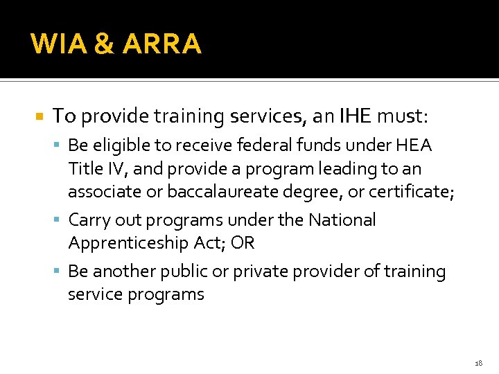 WIA & ARRA To provide training services, an IHE must: Be eligible to receive