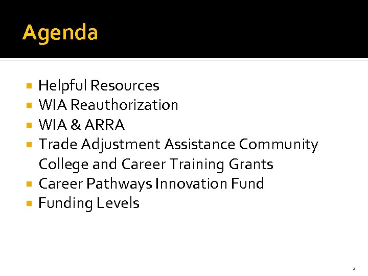 Agenda Helpful Resources WIA Reauthorization WIA & ARRA Trade Adjustment Assistance Community College and