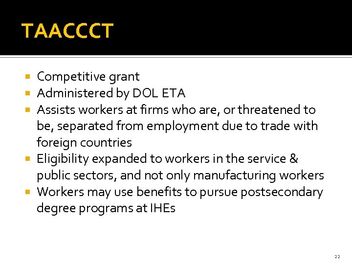 TAACCCT Competitive grant Administered by DOL ETA Assists workers at firms who are, or
