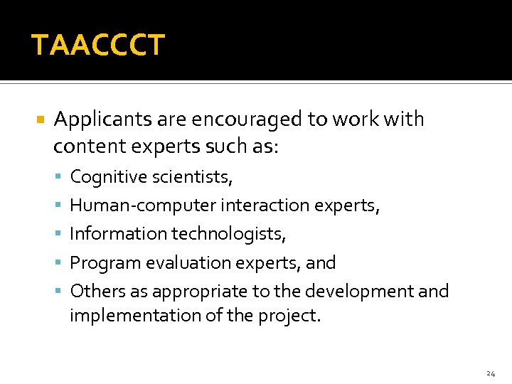 TAACCCT Applicants are encouraged to work with content experts such as: Cognitive scientists, Human-computer