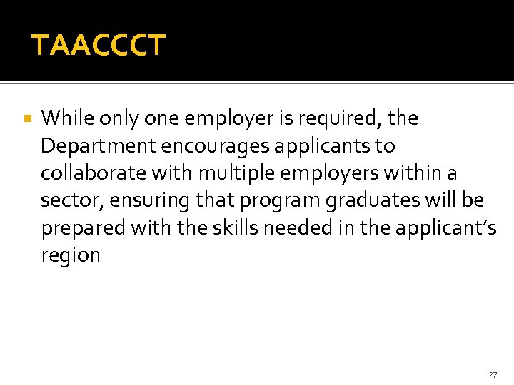TAACCCT While only one employer is required, the Department encourages applicants to collaborate with