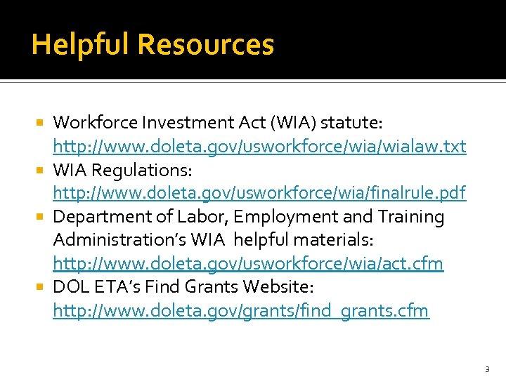 Helpful Resources Workforce Investment Act (WIA) statute: http: //www. doleta. gov/usworkforce/wialaw. txt WIA Regulations: