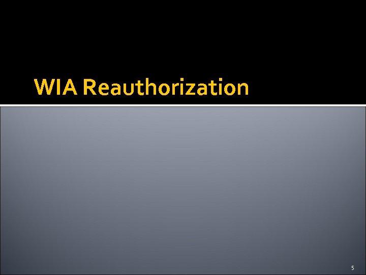 WIA Reauthorization 5
