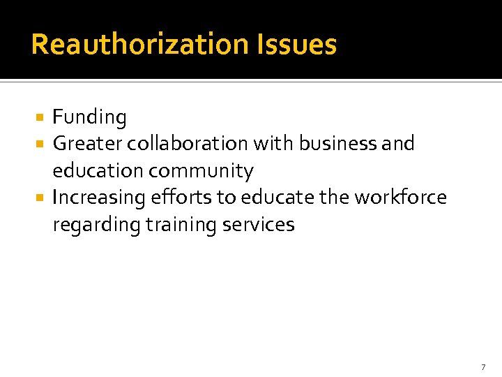 Reauthorization Issues Funding Greater collaboration with business and education community Increasing efforts to educate