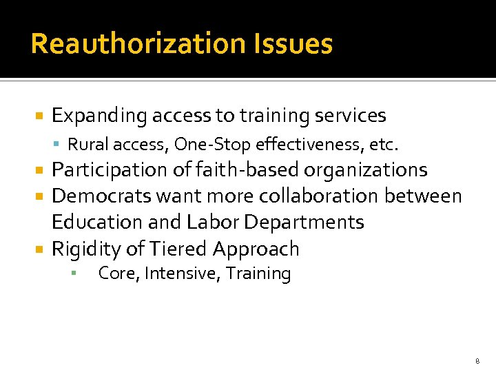 Reauthorization Issues Expanding access to training services Rural access, One-Stop effectiveness, etc. Participation of