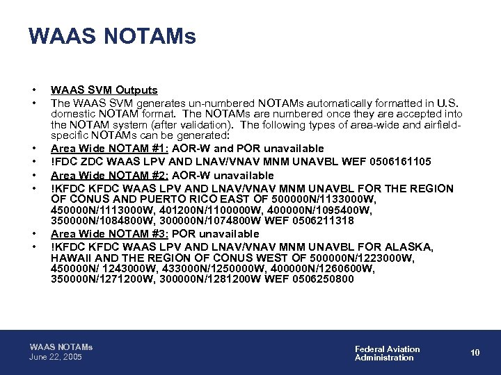 WAAS NOTAMs • • WAAS SVM Outputs The WAAS SVM generates un-numbered NOTAMs automatically