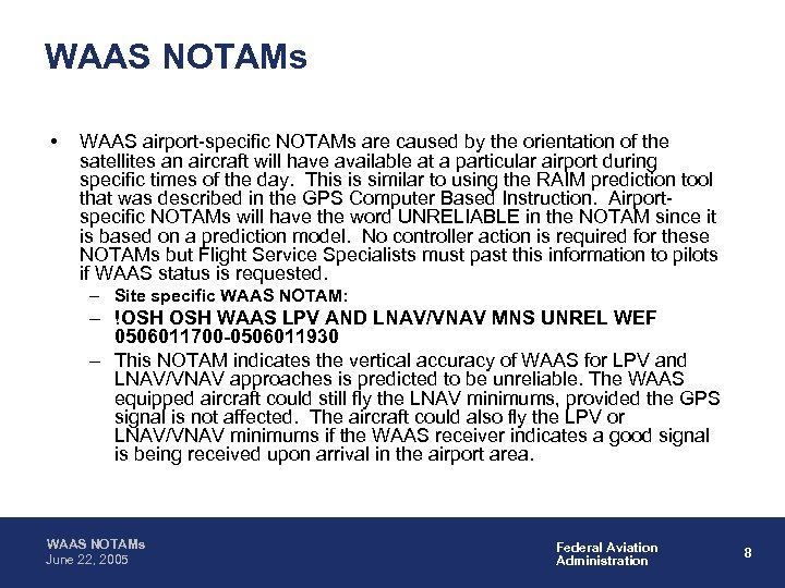 WAAS NOTAMs • WAAS airport-specific NOTAMs are caused by the orientation of the satellites
