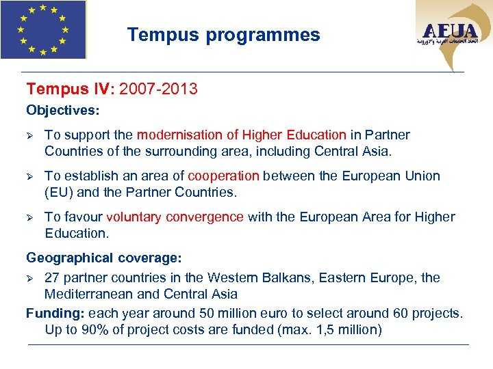 Tempus programmes Tempus IV: 2007 -2013 Objectives: Ø To support the modernisation of Higher