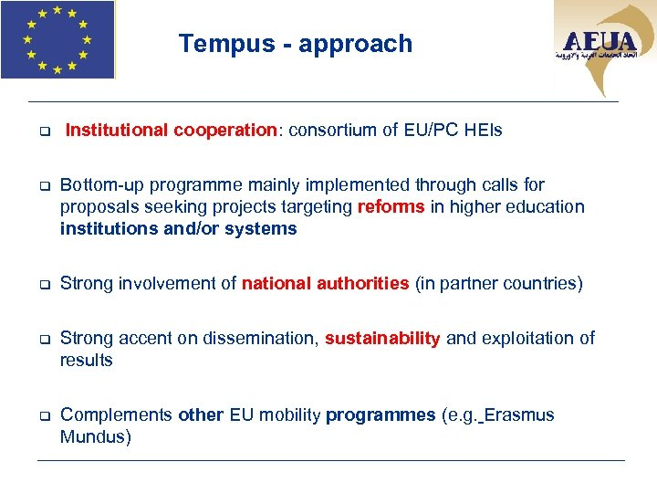 Tempus - approach q Institutional cooperation: consortium of EU/PC HEIs q Bottom-up programme mainly