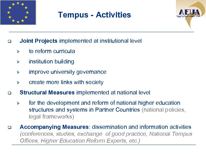 Tempus - Activities q Joint Projects implemented at institutional level Ø Ø institution building