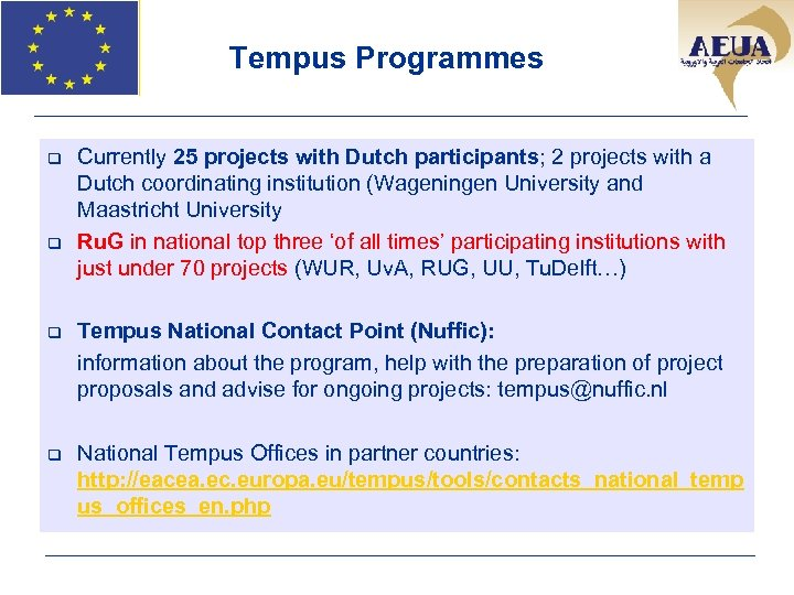 Tempus Programmes q q Currently 25 projects with Dutch participants; 2 projects with a