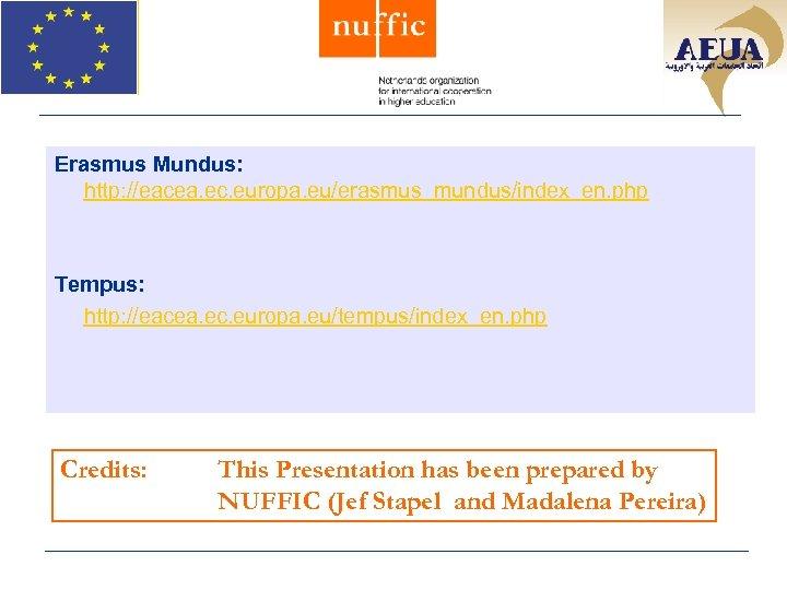 Erasmus Mundus: http: //eacea. ec. europa. eu/erasmus_mundus/index_en. php Tempus: http: //eacea. ec. europa. eu/tempus/index_en.