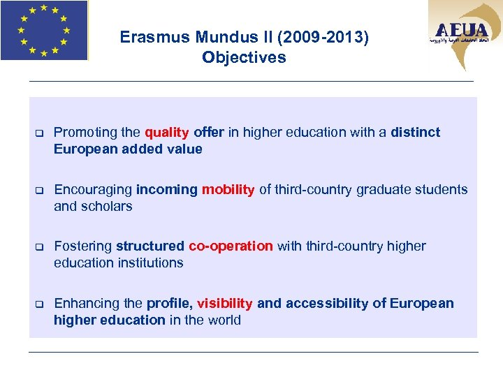 Erasmus Mundus II (2009 -2013) Objectives q Promoting the quality offer in higher education