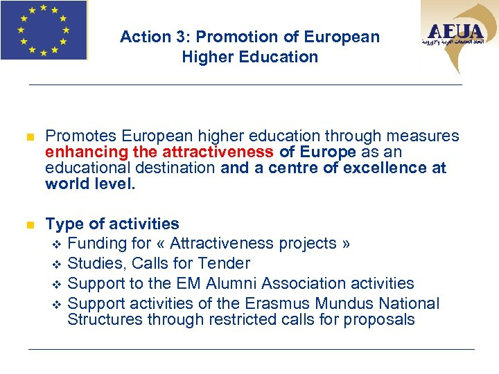 Action 3: Promotion of European Higher Education n Promotes European higher education through measures