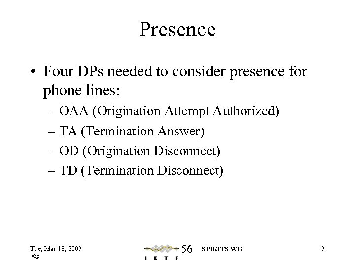 Presence • Four DPs needed to consider presence for phone lines: – OAA (Origination