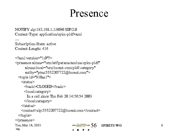 Presence NOTIFY sip: 192. 168. 1. 1: 9090 SIP/2. 0 Content-Type: application/cpim-pidf+xml … Subscription-State: