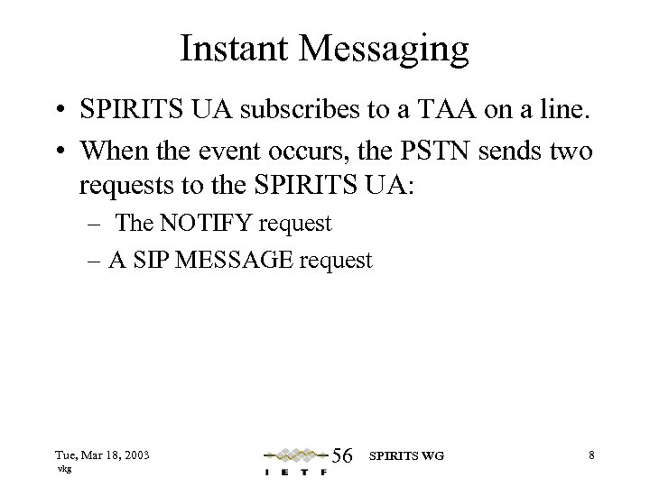 Instant Messaging • SPIRITS UA subscribes to a TAA on a line. • When