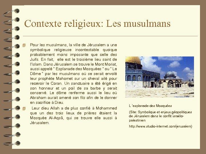 Contexte religieux: Les musulmans 4 4 Pour les musulmans, la ville de Jérusalem a