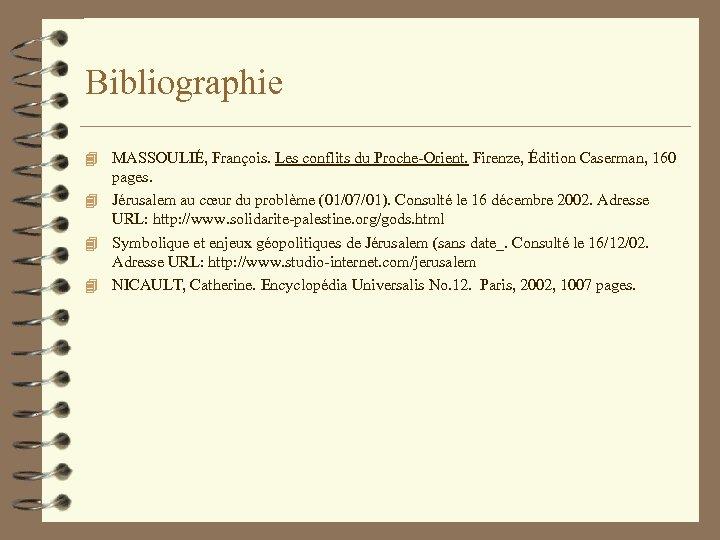 Bibliographie 4 MASSOULIÉ, François. Les conflits du Proche-Orient. Firenze, Édition Caserman, 160 pages. 4