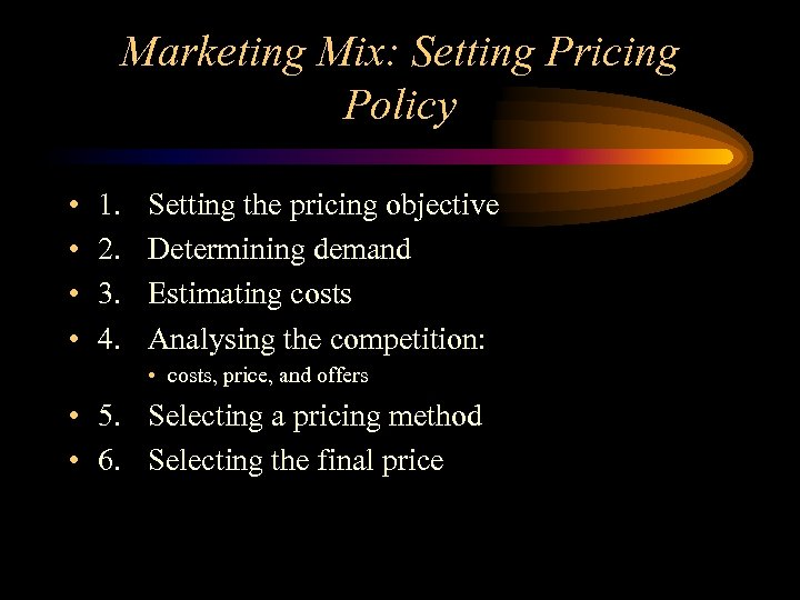 Marketing Mix: Setting Pricing Policy • • 1. 2. 3. 4. Setting the pricing