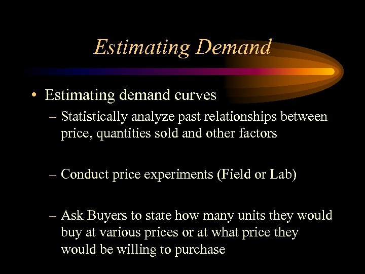 Estimating Demand • Estimating demand curves – Statistically analyze past relationships between price, quantities
