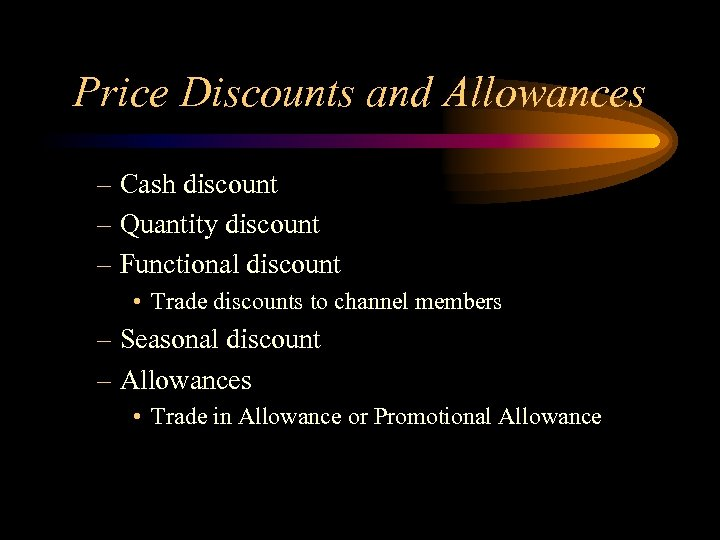 Price Discounts and Allowances – Cash discount – Quantity discount – Functional discount •