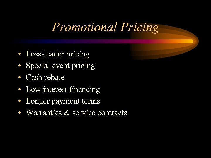 Promotional Pricing • • • Loss-leader pricing Special event pricing Cash rebate Low interest