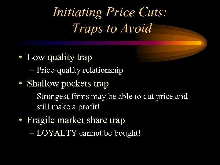 Initiating Price Cuts: Traps to Avoid • Low quality trap – Price-quality relationship •