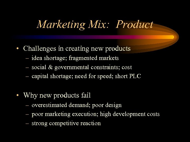 Marketing Mix: Product • Challenges in creating new products – idea shortage; fragmented markets