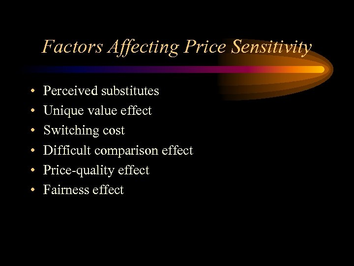 Factors Affecting Price Sensitivity • • • Perceived substitutes Unique value effect Switching cost