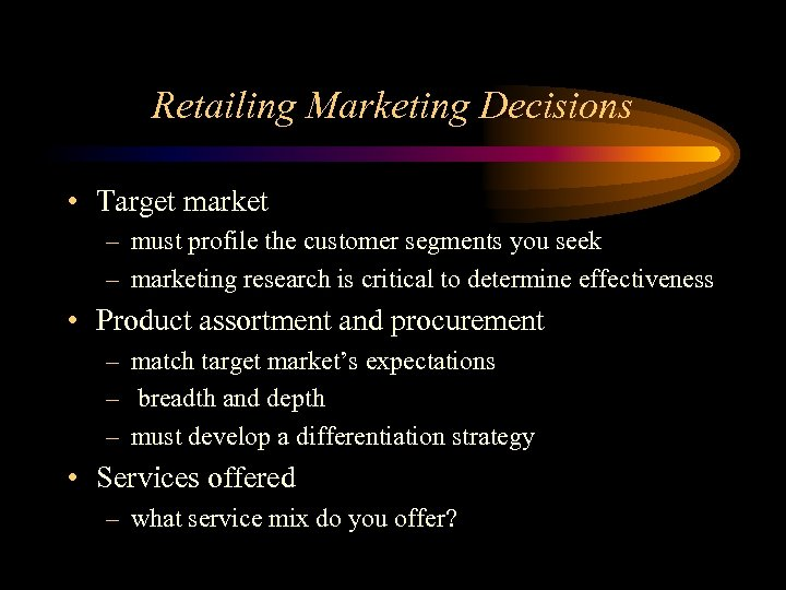 Retailing Marketing Decisions • Target market – must profile the customer segments you seek