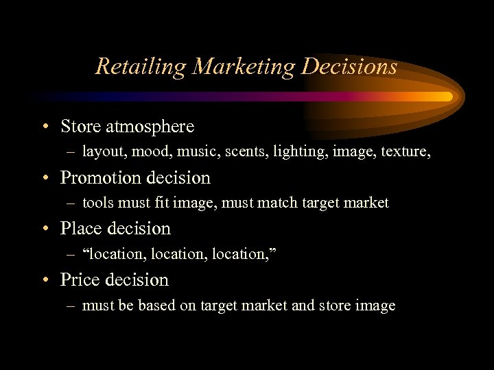 Retailing Marketing Decisions • Store atmosphere – layout, mood, music, scents, lighting, image, texture,