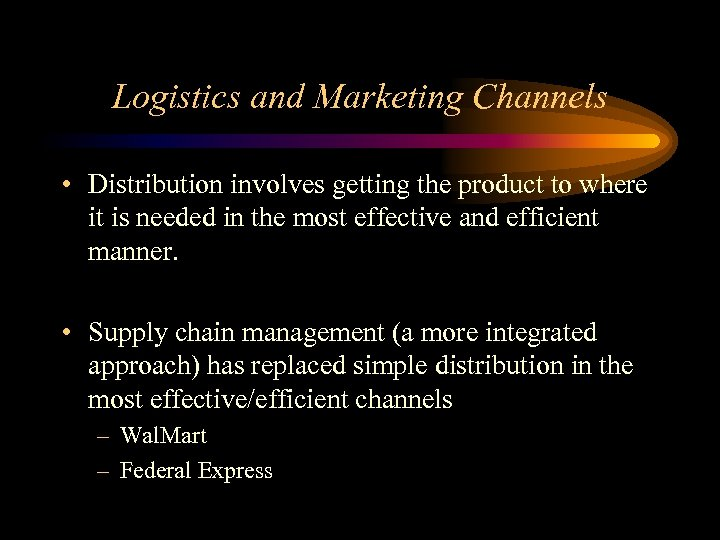 Logistics and Marketing Channels • Distribution involves getting the product to where it is