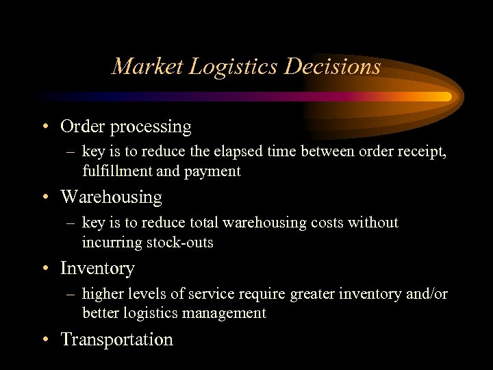 Market Logistics Decisions • Order processing – key is to reduce the elapsed time