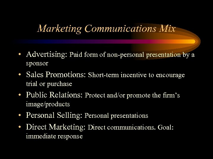 Marketing Communications Mix • Advertising: Paid form of non-personal presentation by a sponsor •