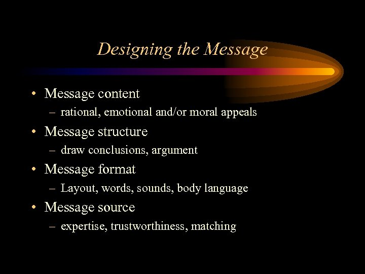 Designing the Message • Message content – rational, emotional and/or moral appeals • Message