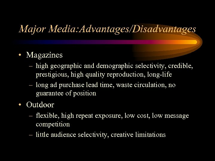 Major Media: Advantages/Disadvantages • Magazines – high geographic and demographic selectivity, credible, prestigious, high