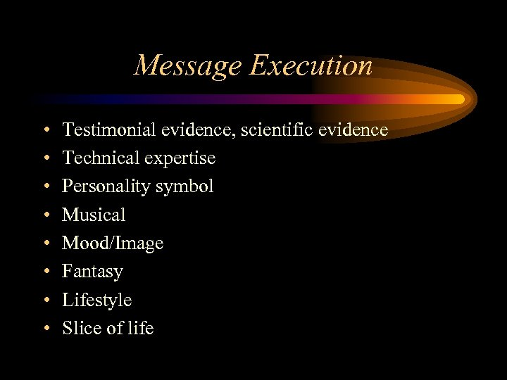 Message Execution • • Testimonial evidence, scientific evidence Technical expertise Personality symbol Musical Mood/Image