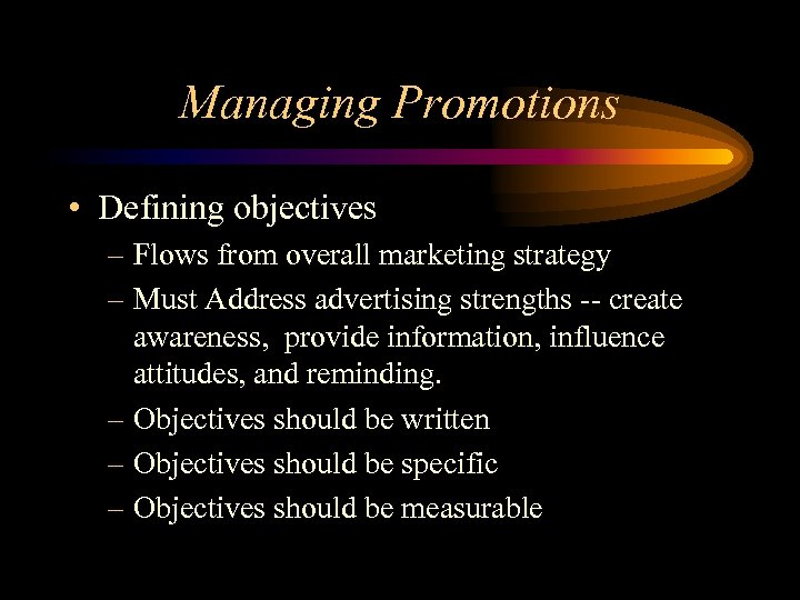 Managing Promotions • Defining objectives – Flows from overall marketing strategy – Must Address